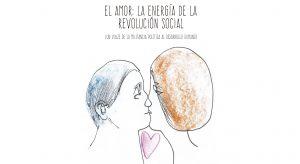 EL AMOR: LA ENERGÍA DE LA REVOLUCIÓN SOCIAL (UN VIAJE DE LA MILITANCIA POLÍTICA AL DESARROLLO HUMANO)